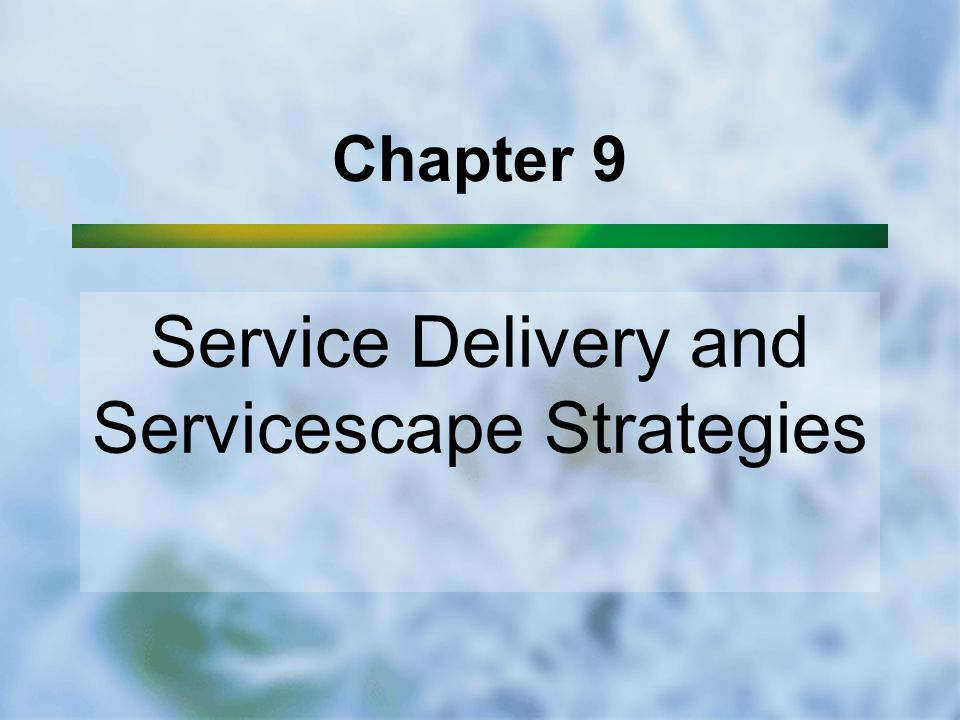Service Delivery and Servicescape Strategies