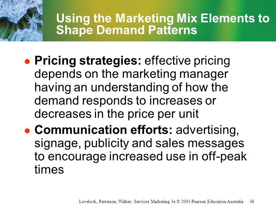 Using the Marketing Mix Elements to Shape Demand Patterns