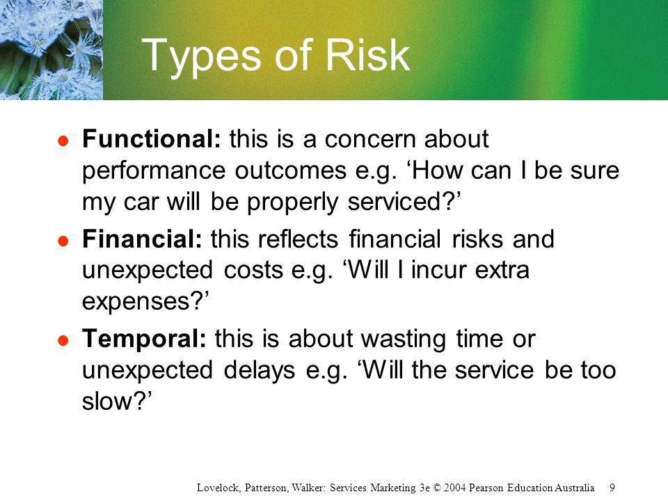 Types of Risk Functional: this is a concern about performance outcomes e.g. 'How can I be sure my car will be properly serviced '