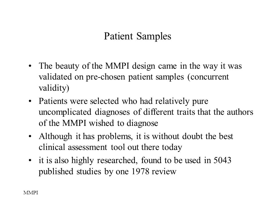 Patient Samples The beauty of the MMPI design came in the way it was validated on pre-chosen patient samples (concurrent validity)