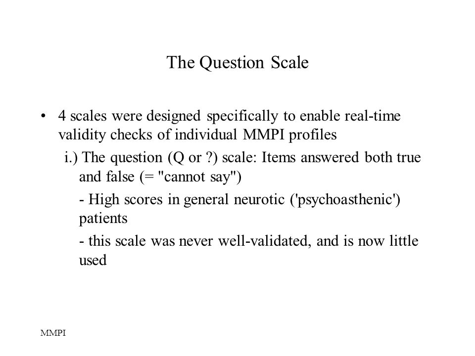The Question Scale 4 scales were designed specifically to enable real-time validity checks of individual MMPI profiles.