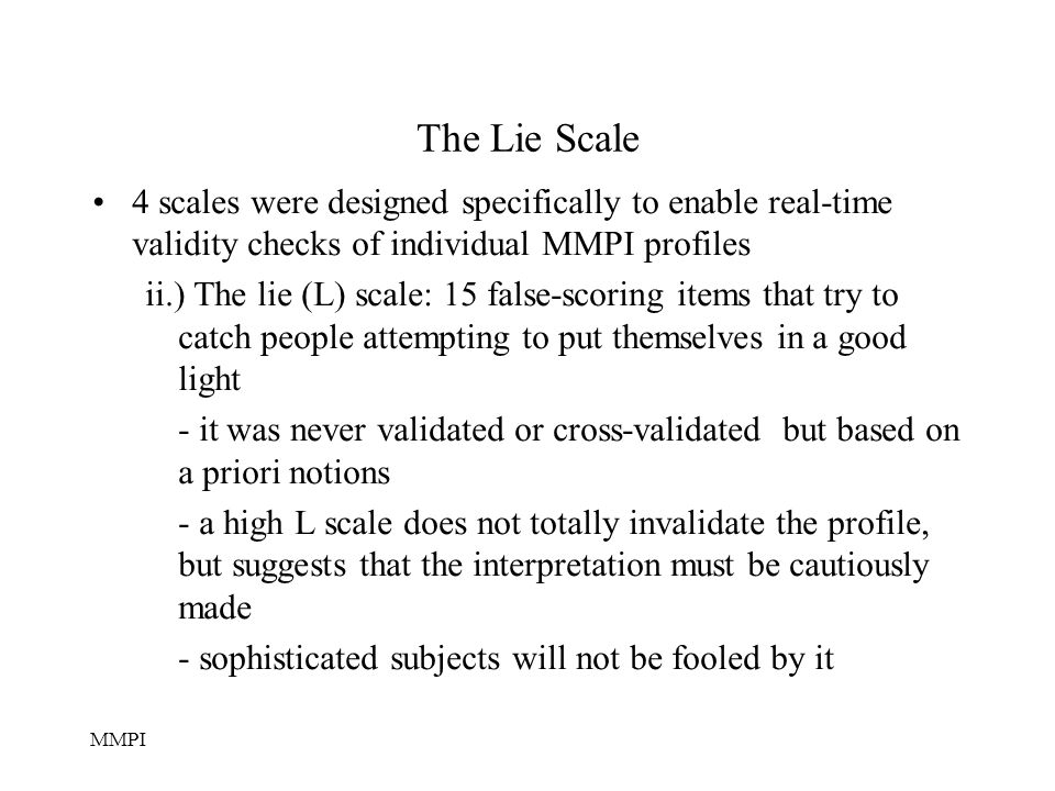 The Lie Scale 4 scales were designed specifically to enable real-time validity checks of individual MMPI profiles.