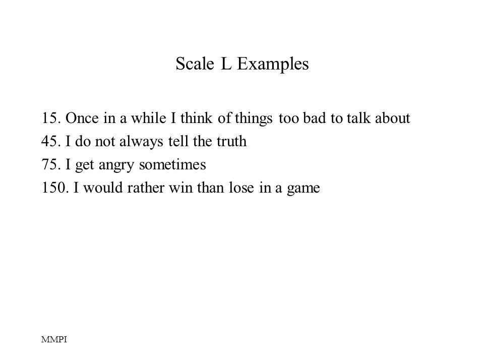 Scale L Examples 15. Once in a while I think of things too bad to talk about. 45. I do not always tell the truth.