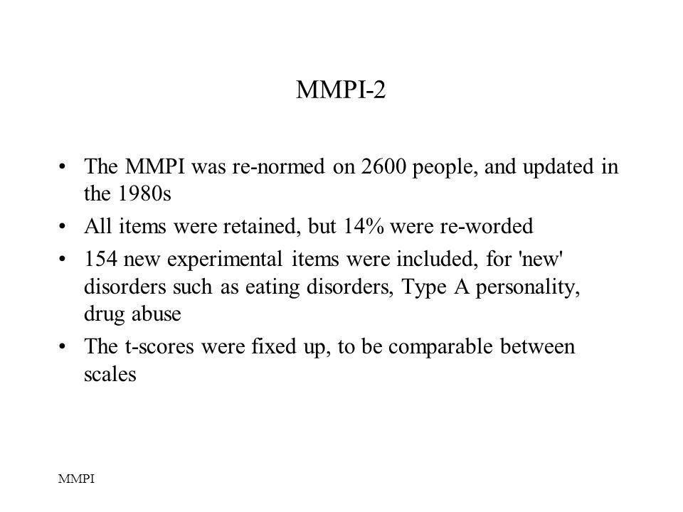 MMPI-2 The MMPI was re-normed on 2600 people, and updated in the 1980s