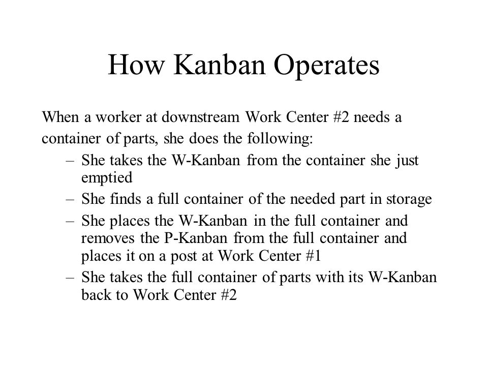 How Kanban Operates When a worker at downstream Work Center #2 needs a