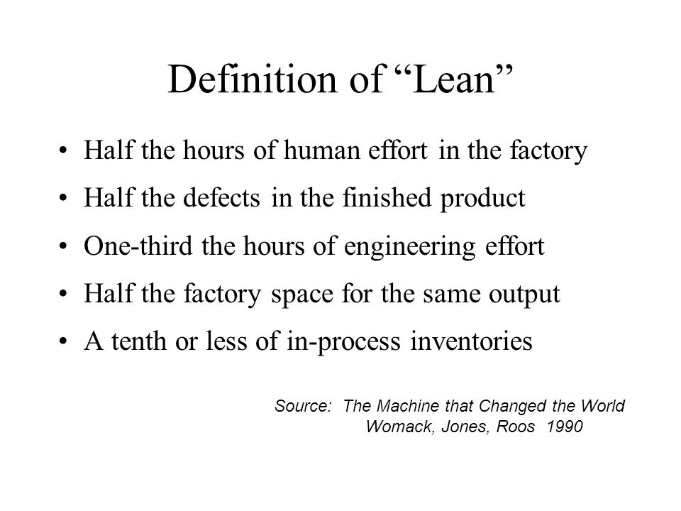 Definition of Lean Half the hours of human effort in the factory