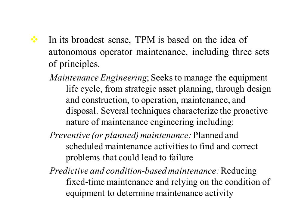 In its broadest sense, TPM is based on the idea of autonomous operator maintenance, including three sets of principles.