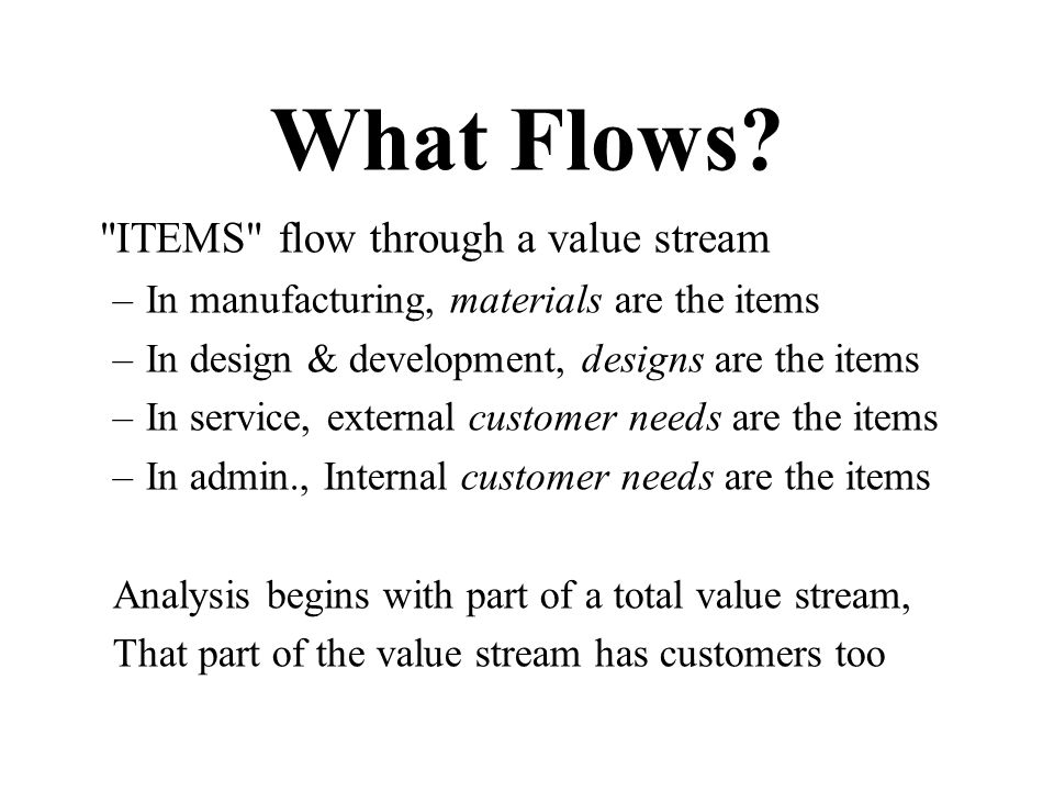 What Flows In manufacturing, materials are the items