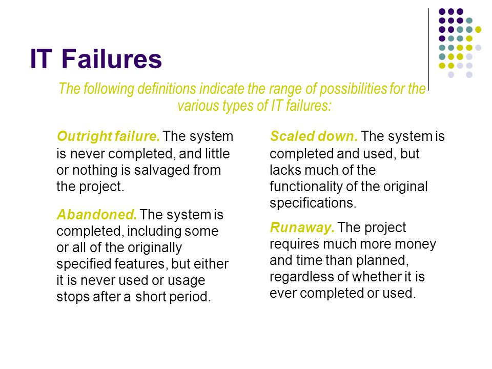 IT Failures The following definitions indicate the range of possibilities for the various types of IT failures: