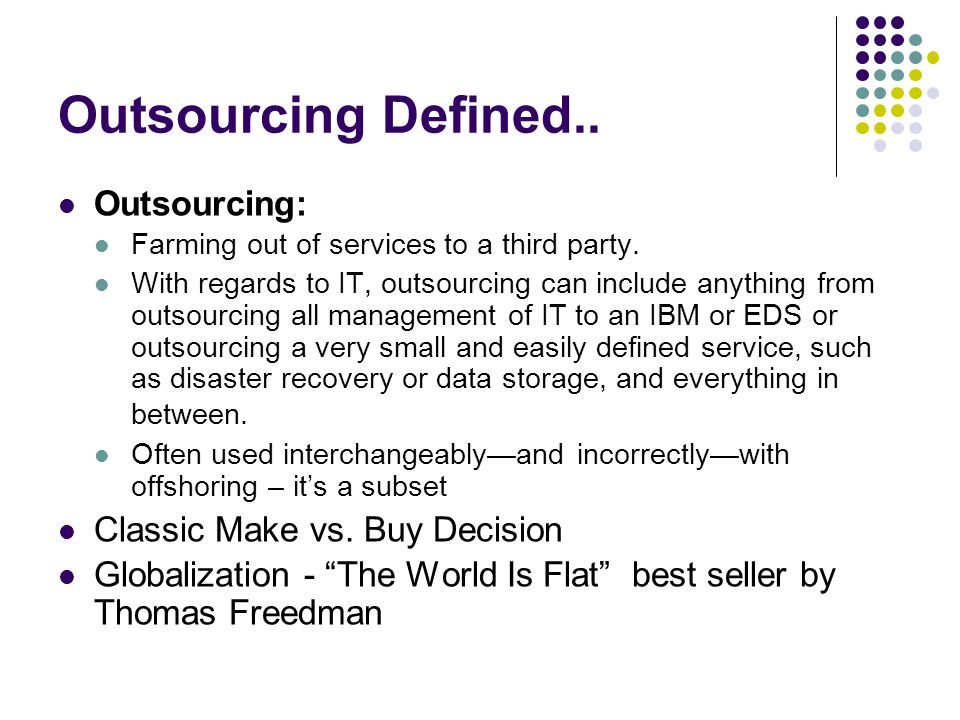 Outsourcing Defined.. Outsourcing: Classic Make vs. Buy Decision