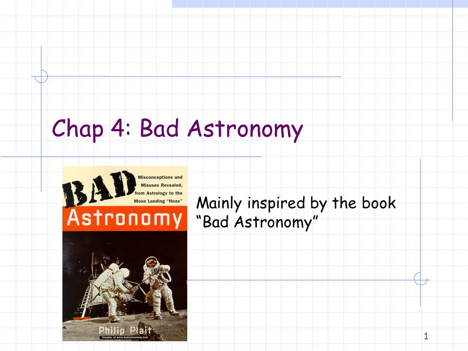 Chap 4: Bad Astronomy Mainly inspired by the book Bad Astronomy