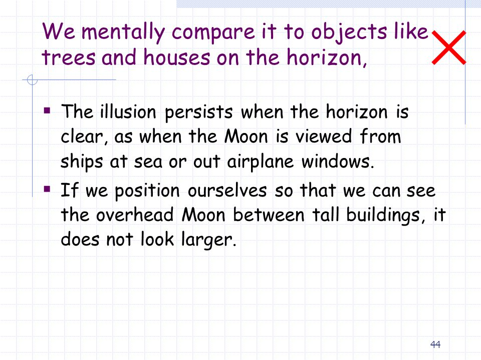 We mentally compare it to objects like trees and houses on the horizon,