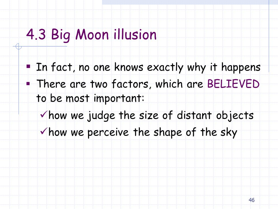 4.3 Big Moon illusion In fact, no one knows exactly why it happens