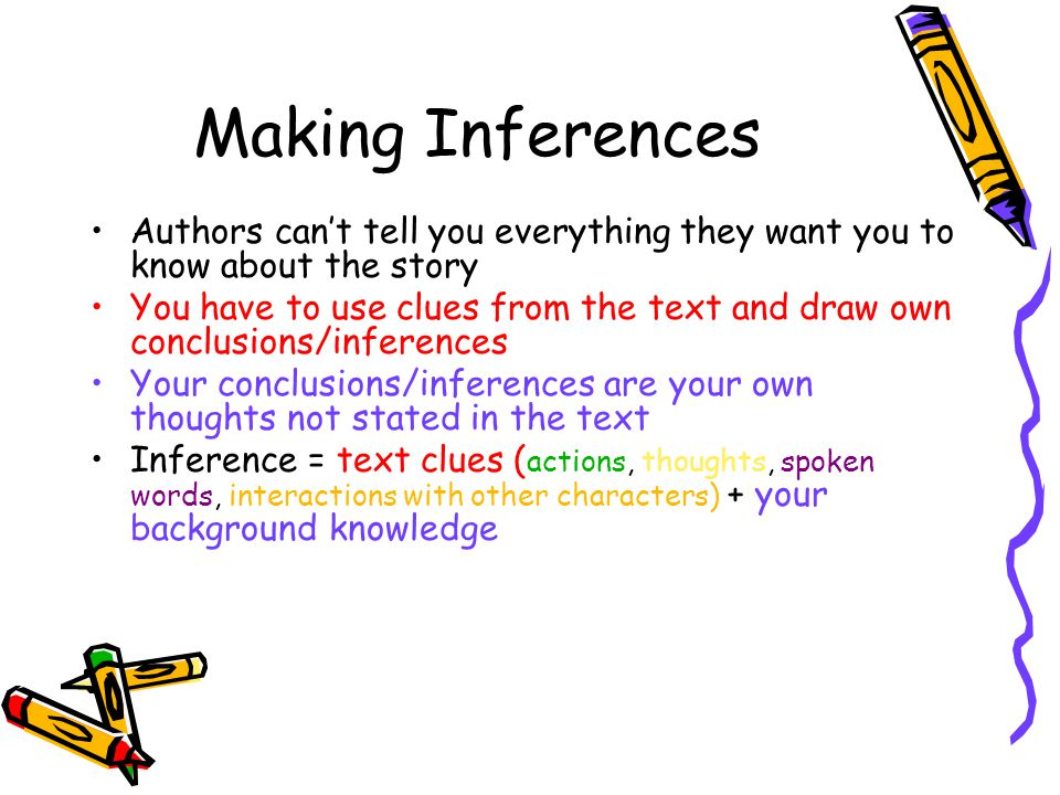 Making Inferences Authors can't tell you everything they want you to know about the story.