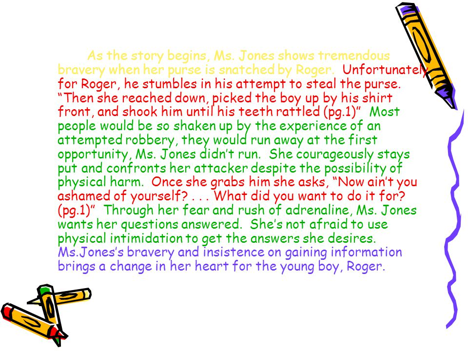 As the story begins, Ms. Jones shows tremendous bravery when her purse is snatched by Roger.