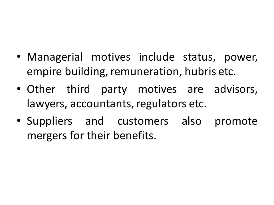 Managerial motives include status, power, empire building, remuneration, hubris etc.