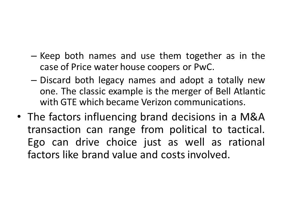 Keep both names and use them together as in the case of Price water house coopers or PwC.
