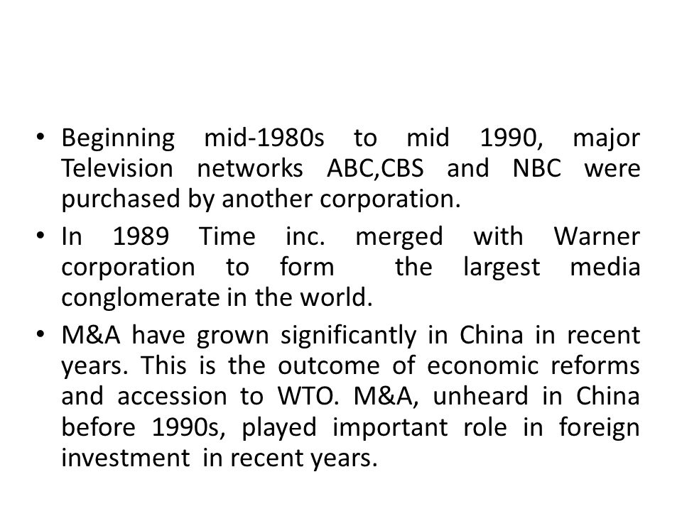 Beginning mid-1980s to mid 1990, major Television networks ABC,CBS and NBC were purchased by another corporation.