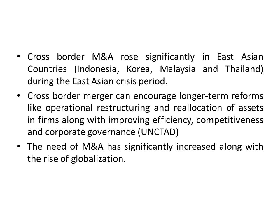 Cross border M&A rose significantly in East Asian Countries (Indonesia, Korea, Malaysia and Thailand) during the East Asian crisis period.