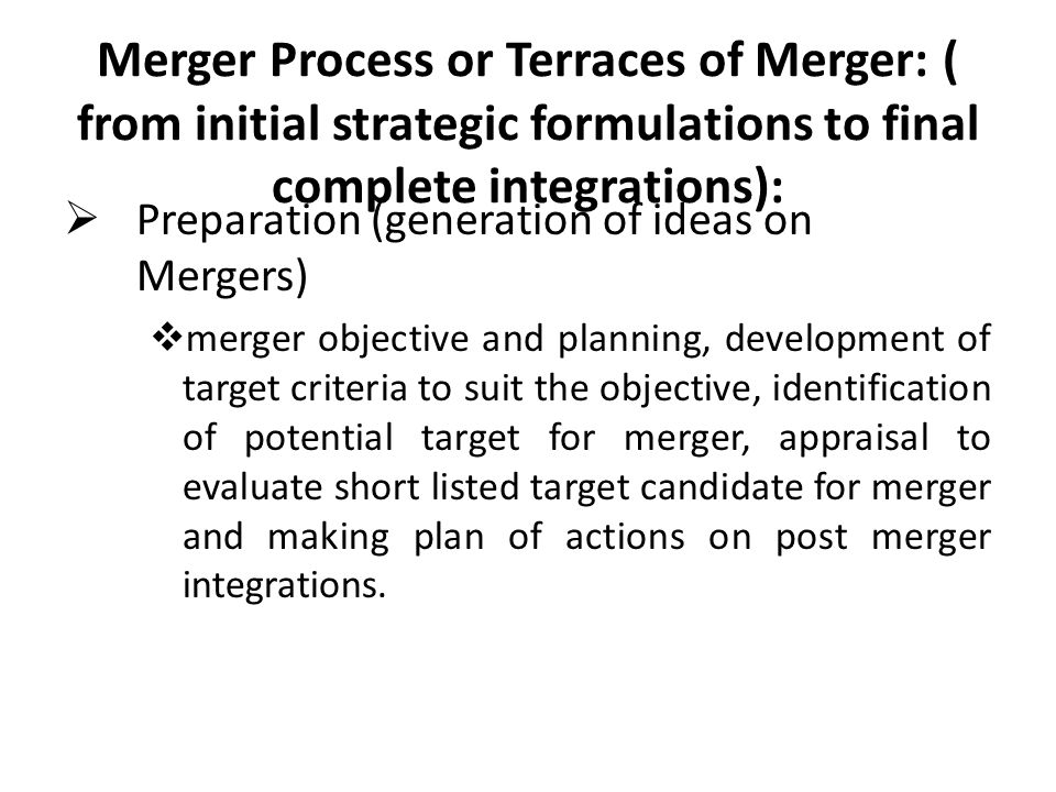 Merger Process or Terraces of Merger: ( from initial strategic formulations to final complete integrations):