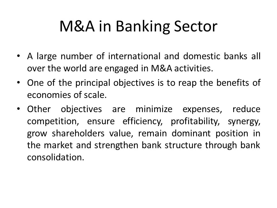 M&A in Banking Sector A large number of international and domestic banks all over the world are engaged in M&A activities.