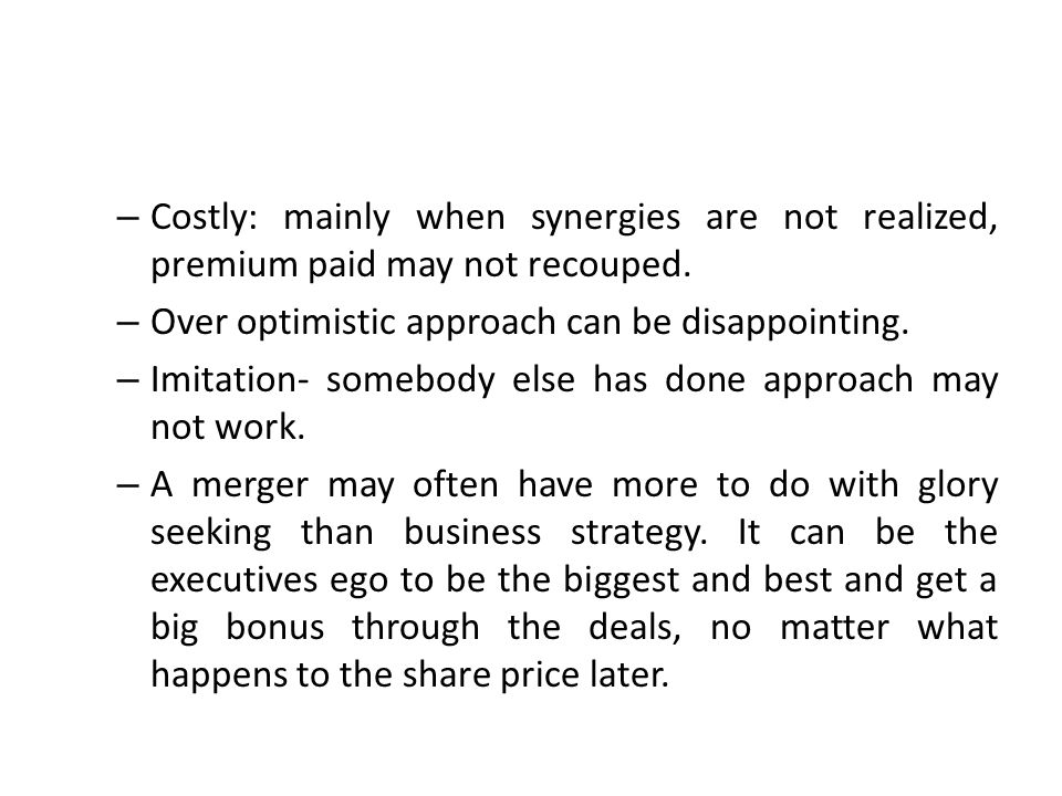 Costly: mainly when synergies are not realized, premium paid may not recouped.