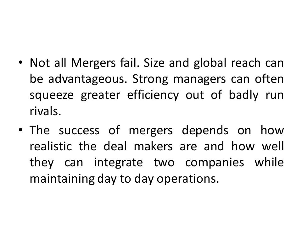 Not all Mergers fail. Size and global reach can be advantageous