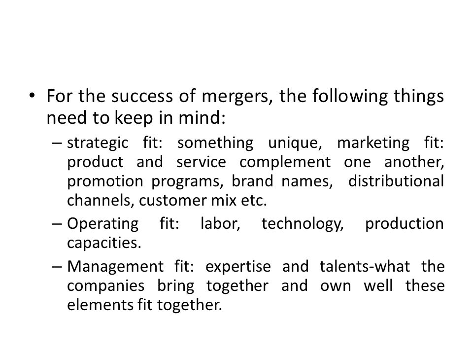 For the success of mergers, the following things need to keep in mind: