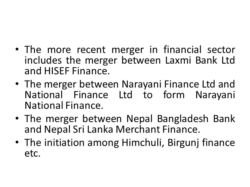 The more recent merger in financial sector includes the merger between Laxmi Bank Ltd and HISEF Finance.