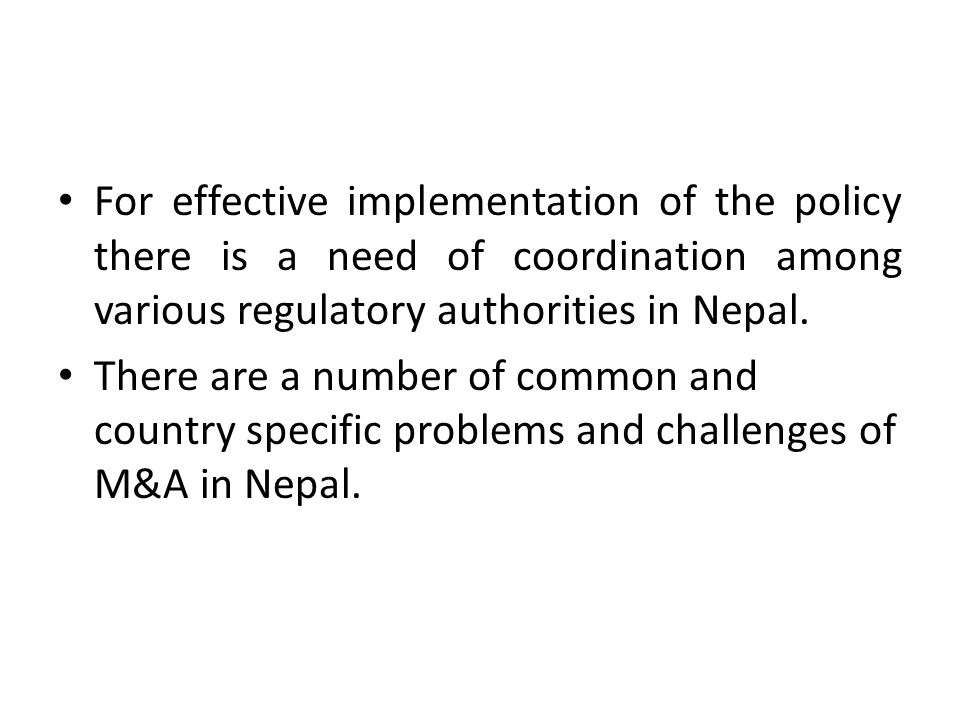 For effective implementation of the policy there is a need of coordination among various regulatory authorities in Nepal.