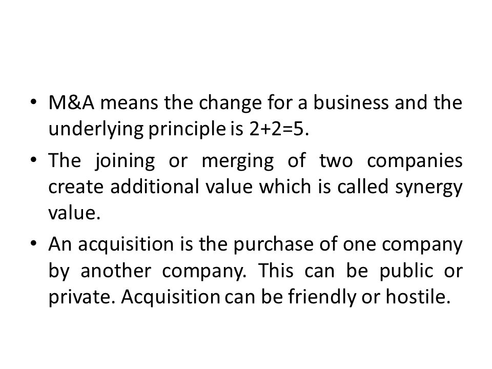 M&A means the change for a business and the underlying principle is 2+2=5.