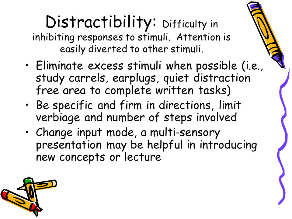 Distractibility: Difficulty in inhibiting responses to stimuli