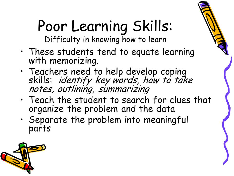 Poor Learning Skills: Difficulty in knowing how to learn