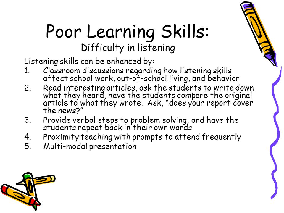 Poor Learning Skills: Difficulty in listening