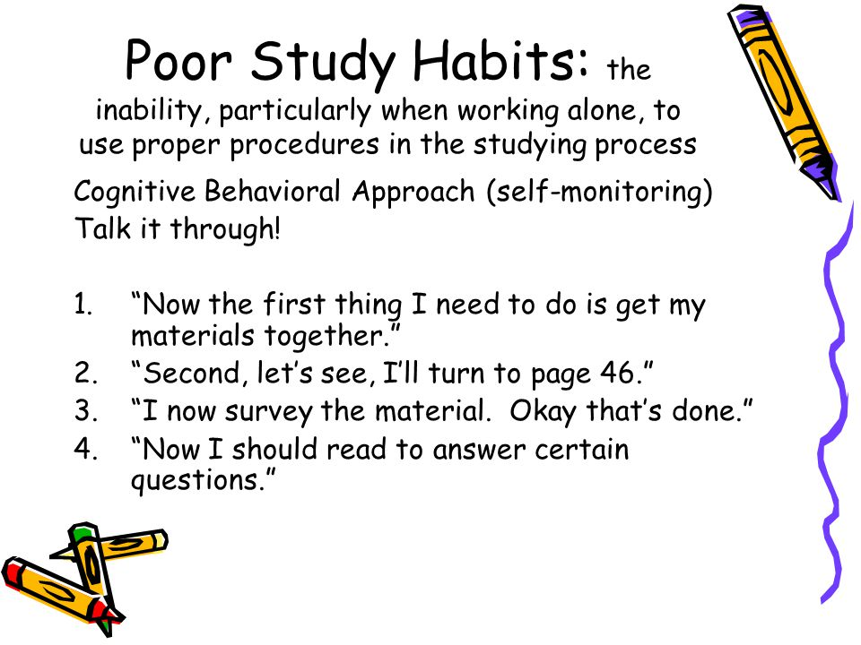 Poor Study Habits: the inability, particularly when working alone, to use proper procedures in the studying process