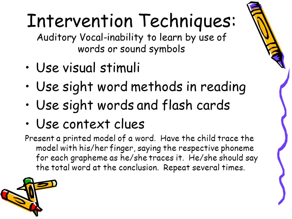 Intervention Techniques: Auditory Vocal-inability to learn by use of words or sound symbols