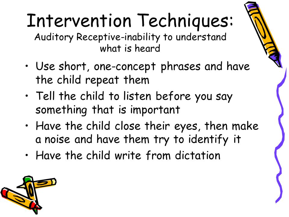 Intervention Techniques: Auditory Receptive-inability to understand what is heard