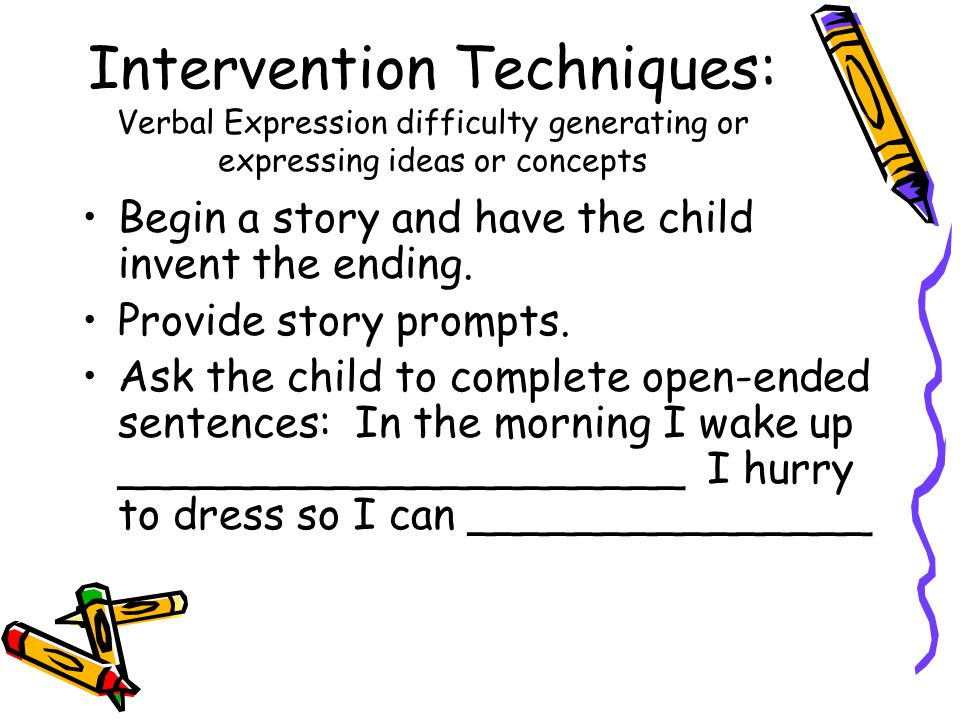 Intervention Techniques: Verbal Expression difficulty generating or expressing ideas or concepts