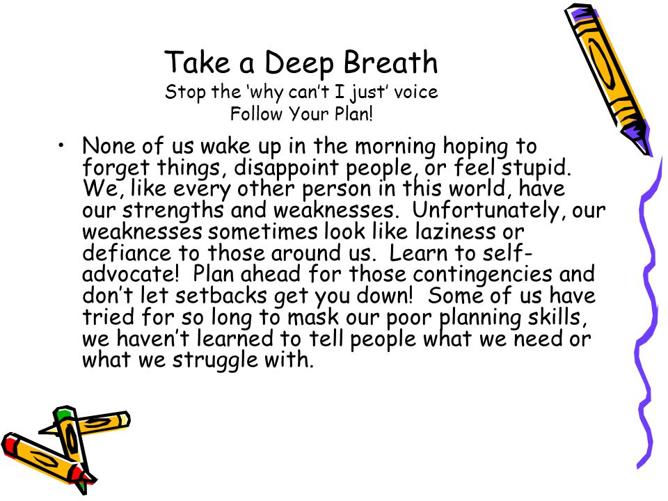 Take a Deep Breath Stop the 'why can't I just' voice Follow Your Plan!