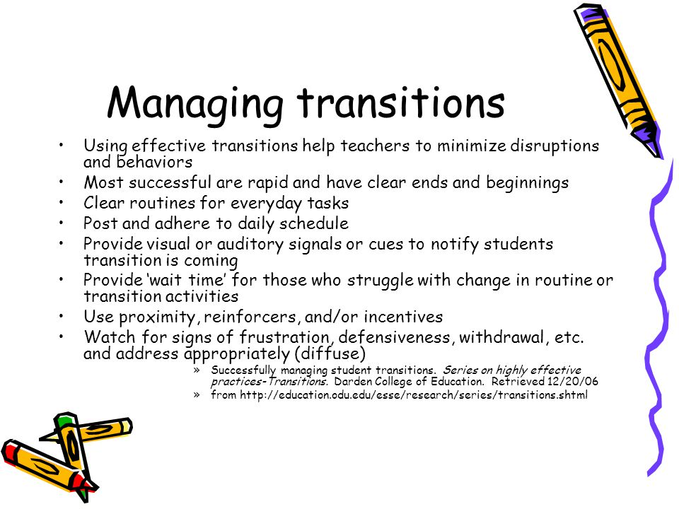 Managing transitions Using effective transitions help teachers to minimize disruptions and behaviors.