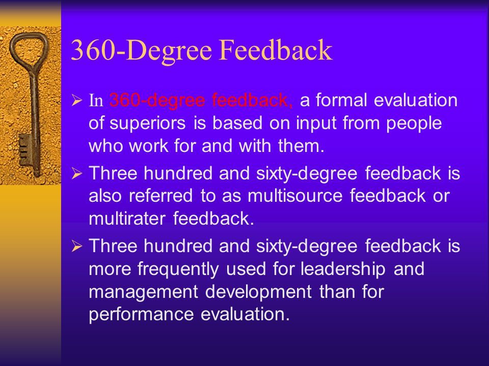 360-Degree Feedback In 360-degree feedback, a formal evaluation of superiors is based on input from people who work for and with them.