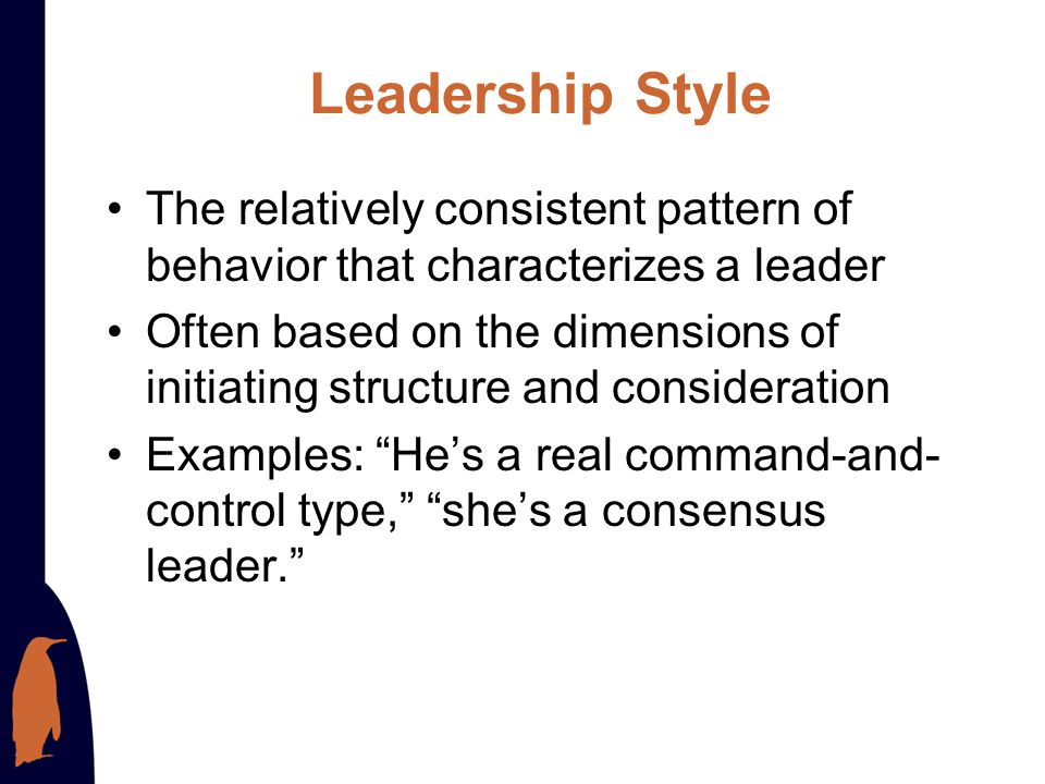 Leadership Style The relatively consistent pattern of behavior that characterizes a leader.