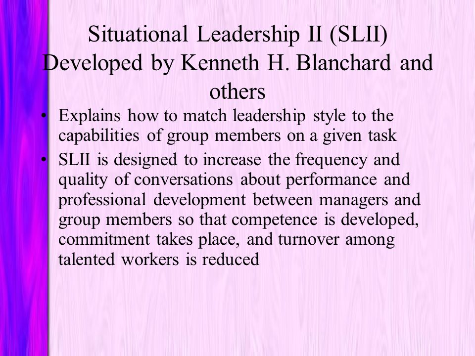 Situational Leadership II (SLII) Developed by Kenneth H