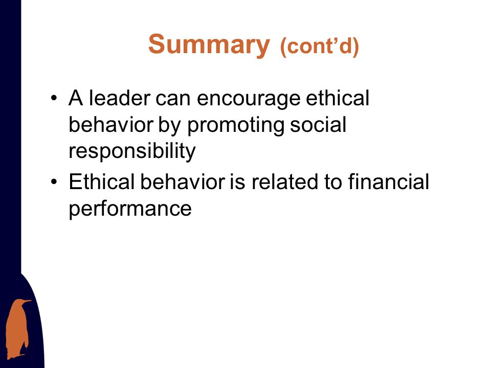 Summary (cont'd) A leader can encourage ethical behavior by promoting social responsibility.