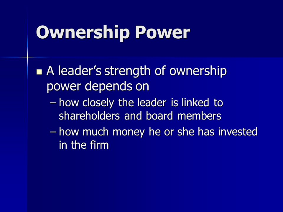 Ownership Power A leader's strength of ownership power depends on