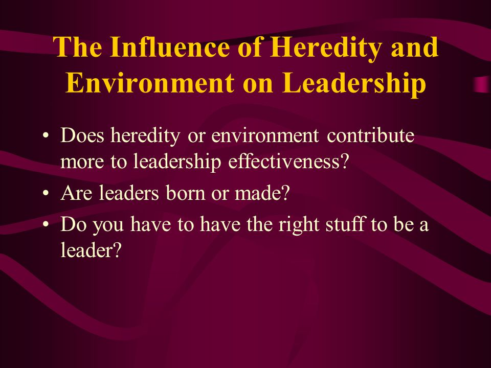 The Influence of Heredity and Environment on Leadership