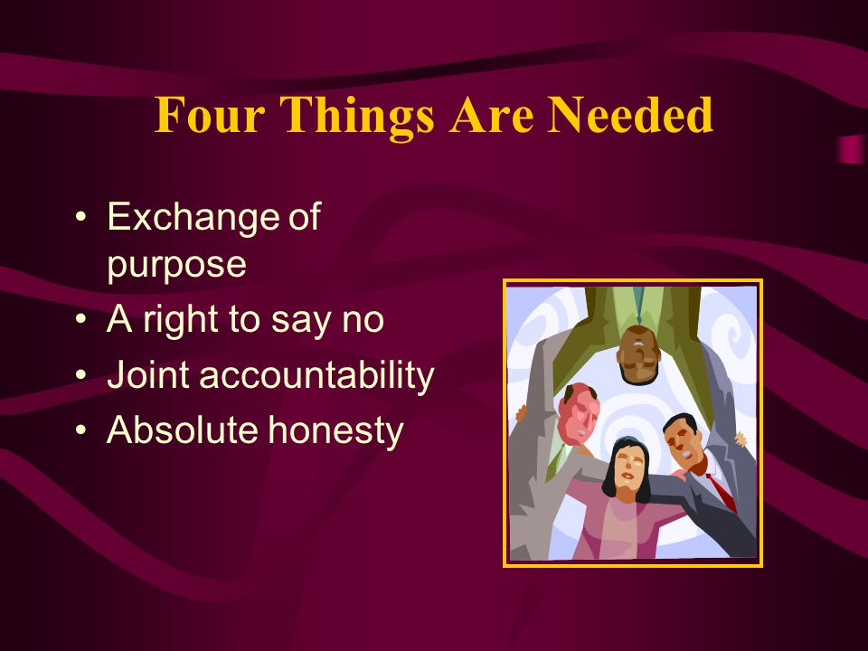 Four Things Are Needed Exchange of purpose A right to say no