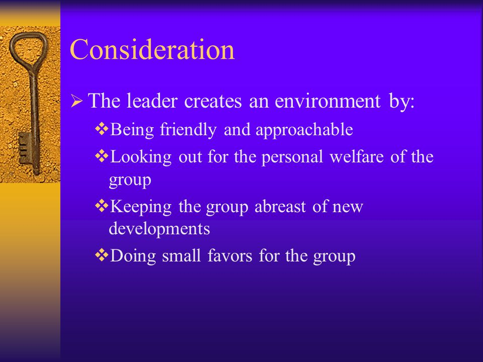 Consideration The leader creates an environment by: