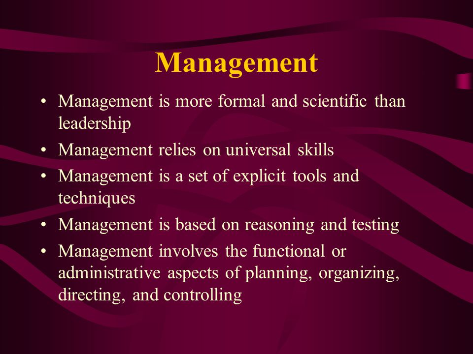 Management Management is more formal and scientific than leadership