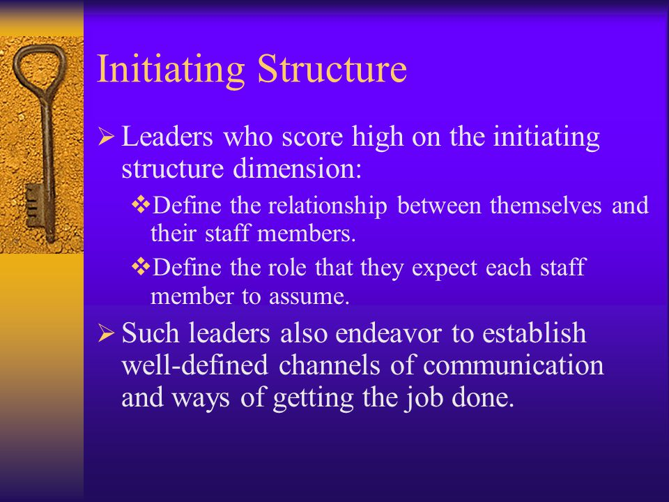 Initiating Structure Leaders who score high on the initiating structure dimension: